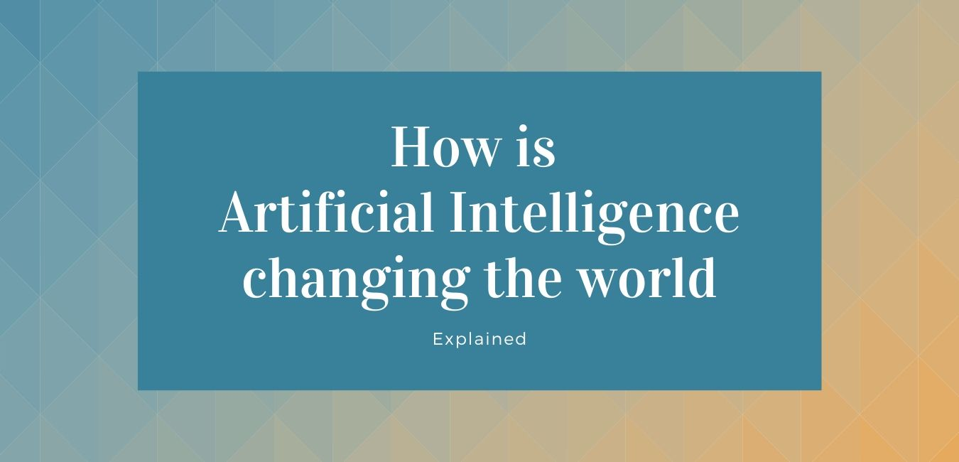 How is Artificial intelligence changing the world