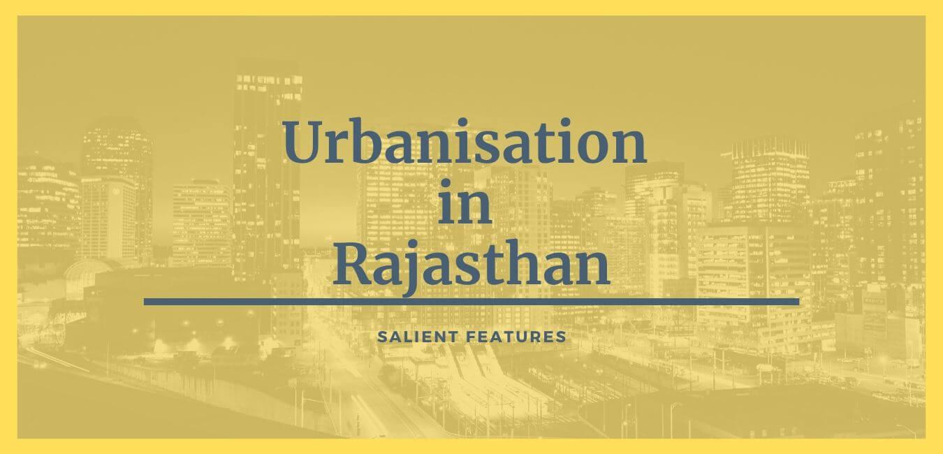 Urbanisation in Rajasthan Salient Features