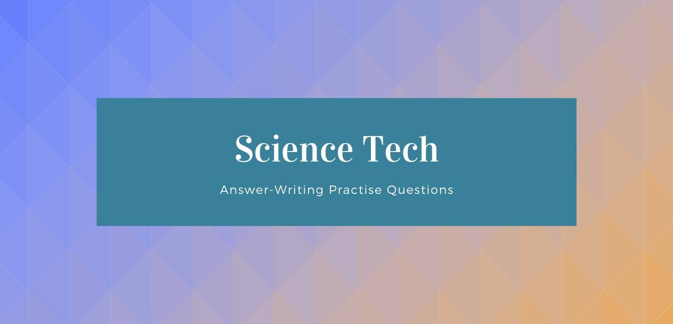 Answer Writing Practise Questions on Science Technology