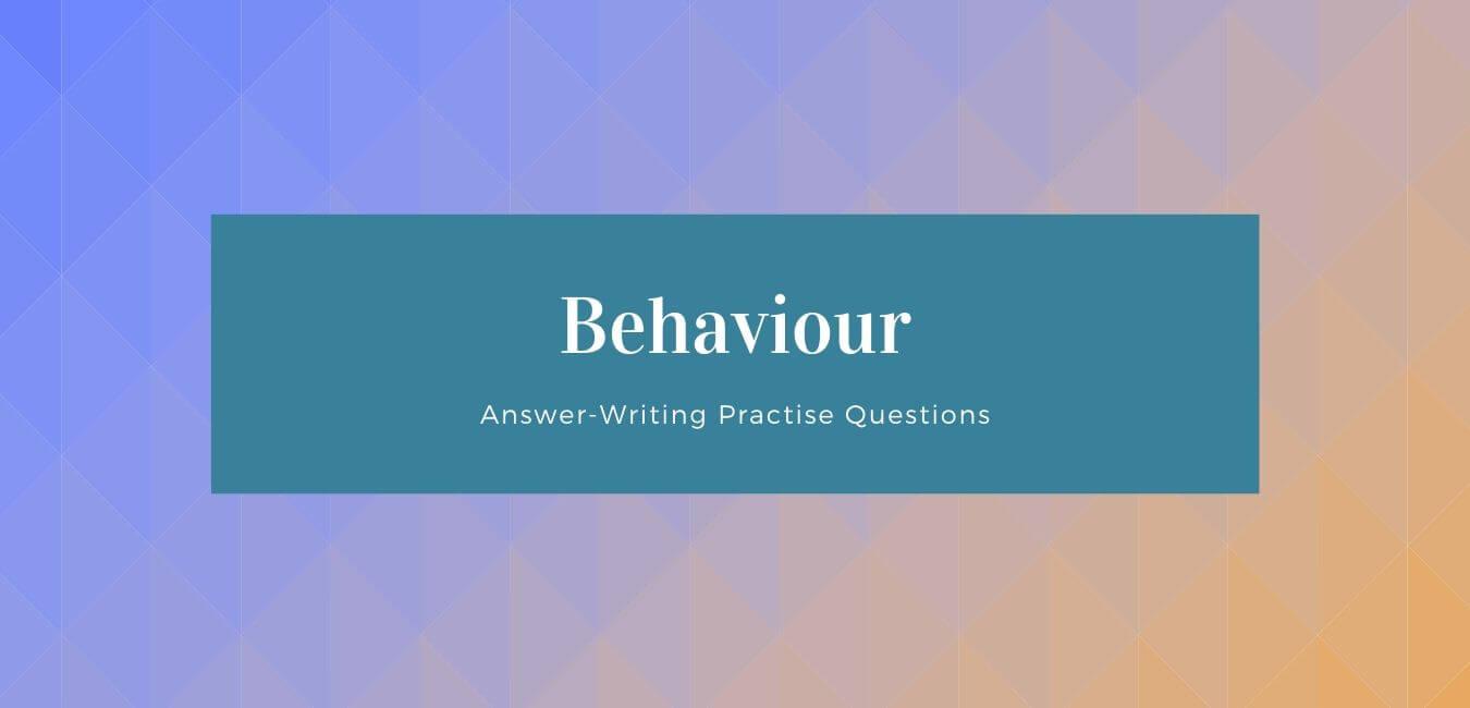 RAS Mains Questions On Behaviour
