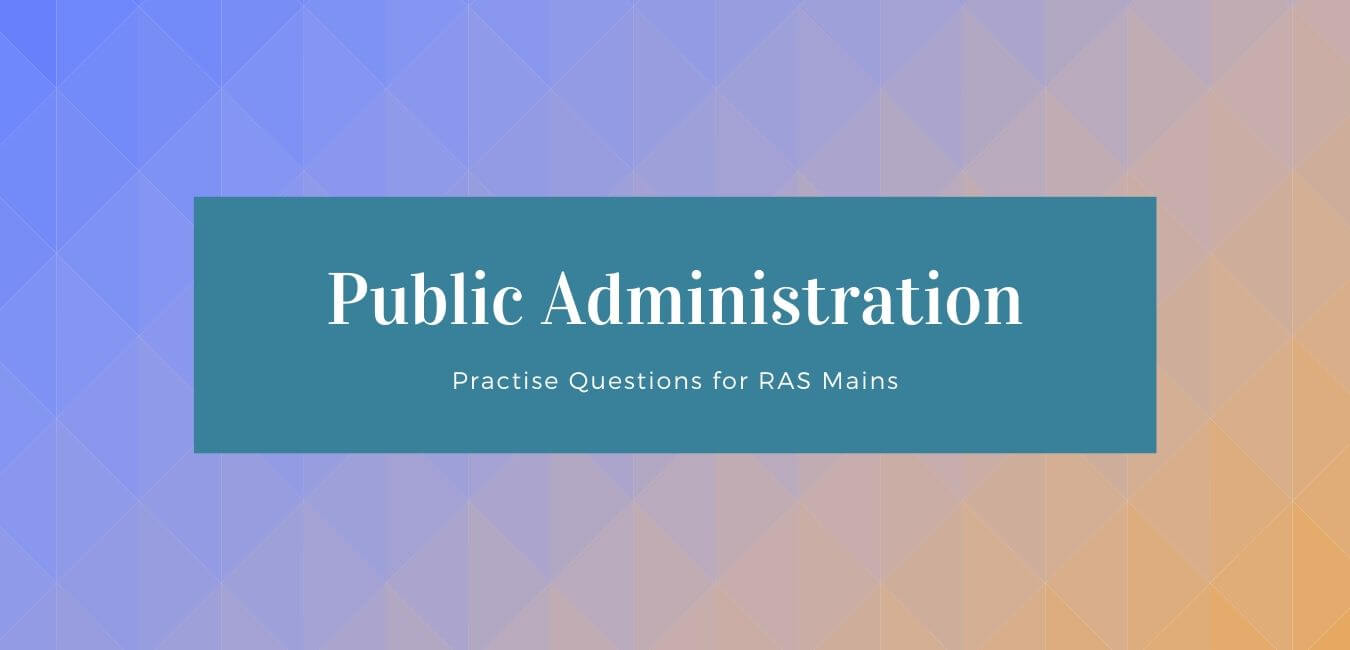 Questions on Public Administration for RAS Mains