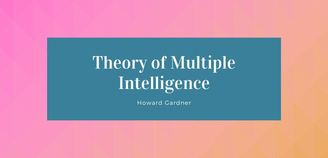 Theory of multiple intelligences by Howard Garner