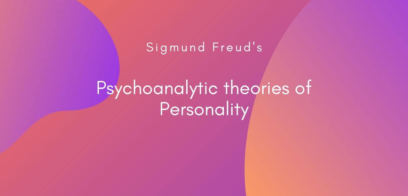 Sigmund Freud Psychoanalytic theory of Personality