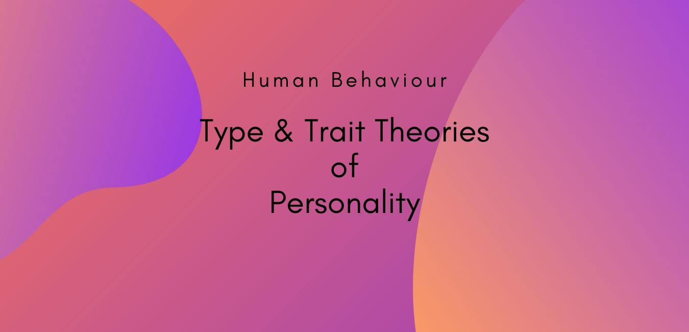Type and Trait theories of Personality