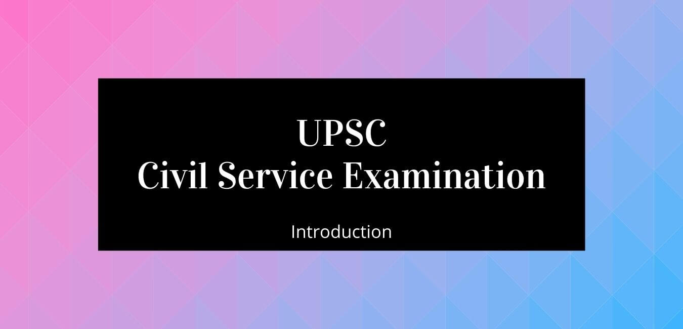 UPSC Civil Services Examination: Introduction