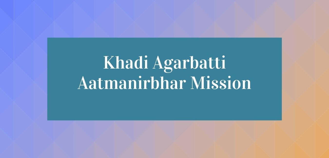Khadi Agarbatti Aatmanirbhar Mission