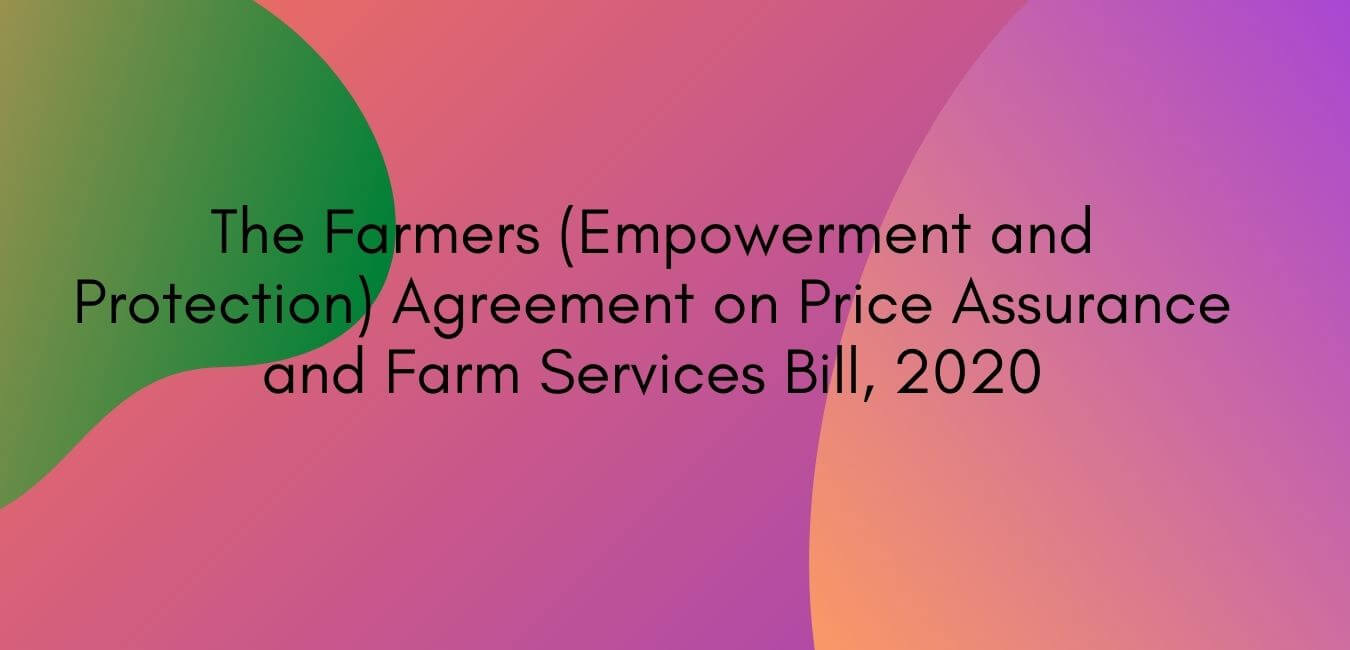 The Farmers (Empowerment and Protection) Agreement on Price Assurance and Farm Services Bill, 2020