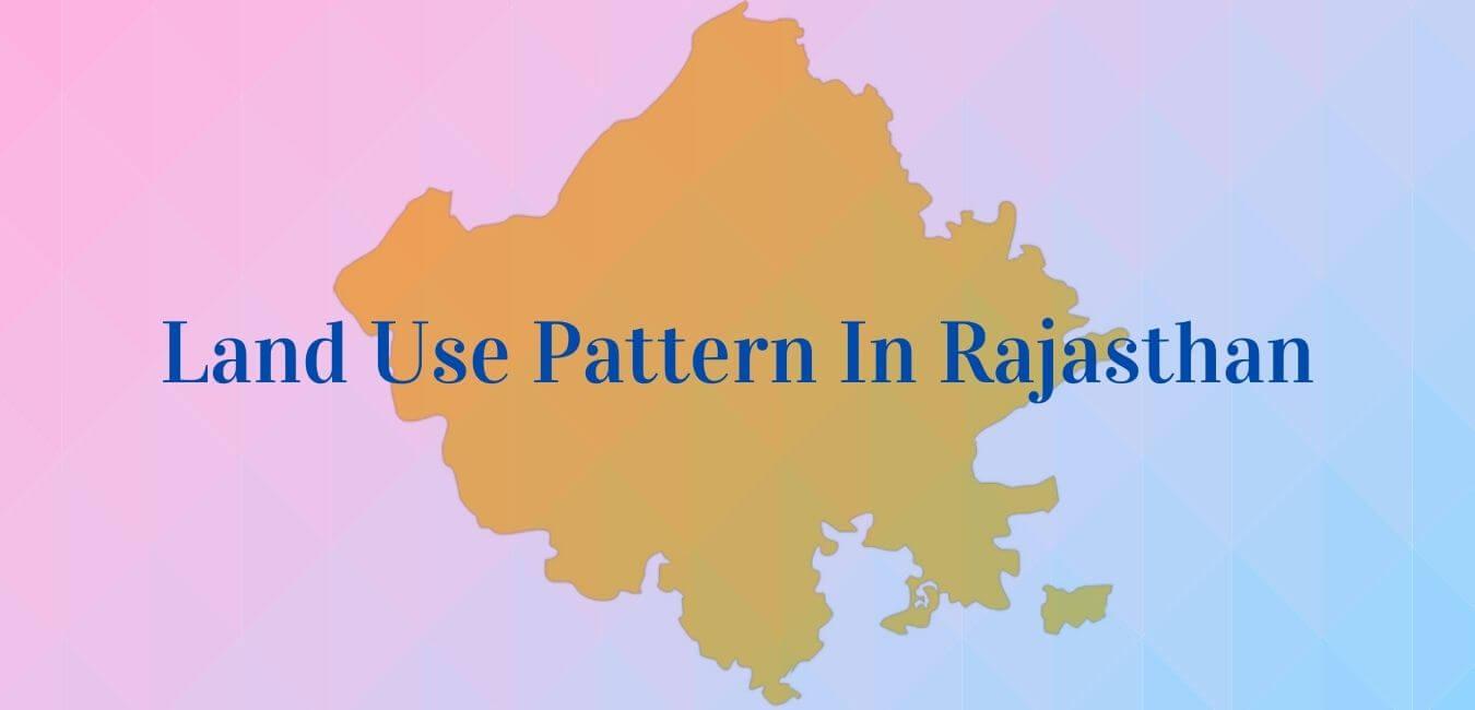 Land Use Pattern in Rajasthan