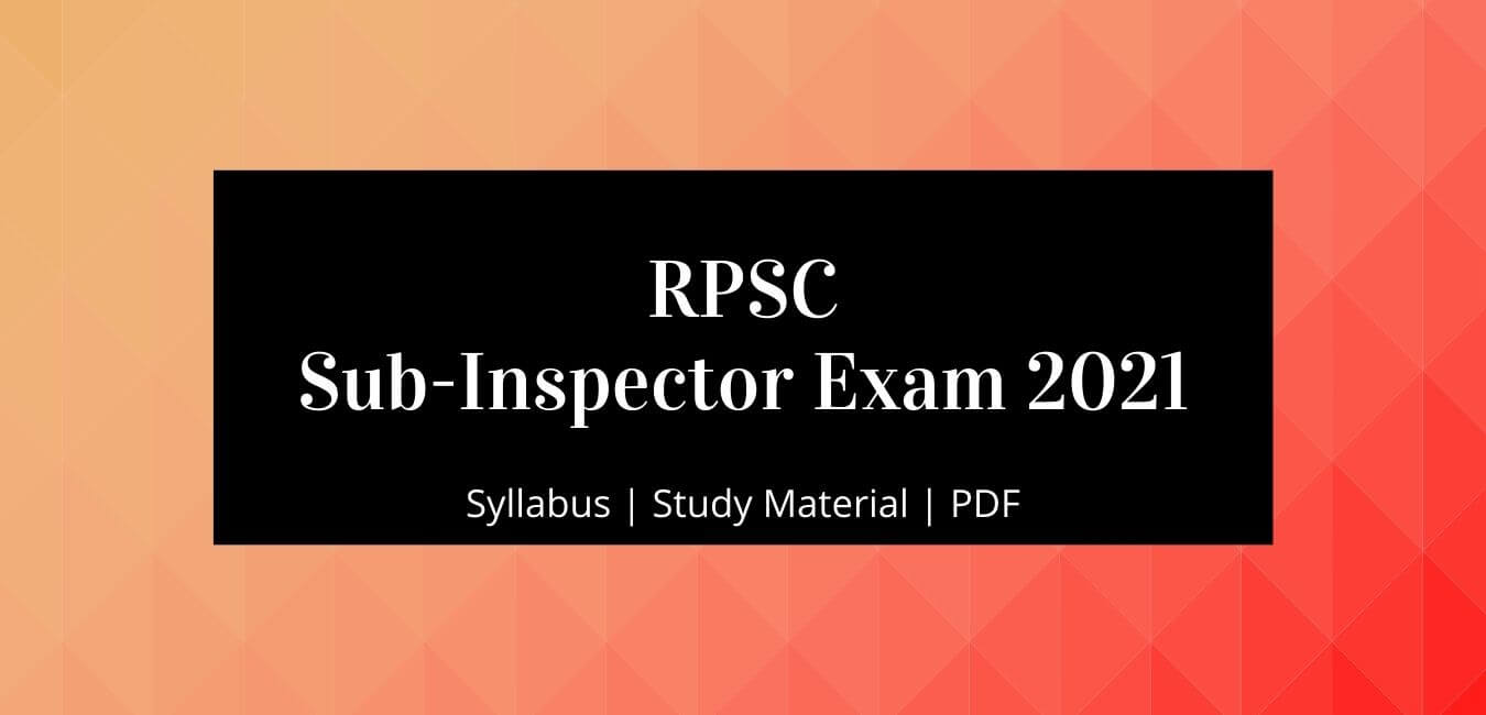 Sub Inspector Exam 2021 – Notification, Syllabus, Notes