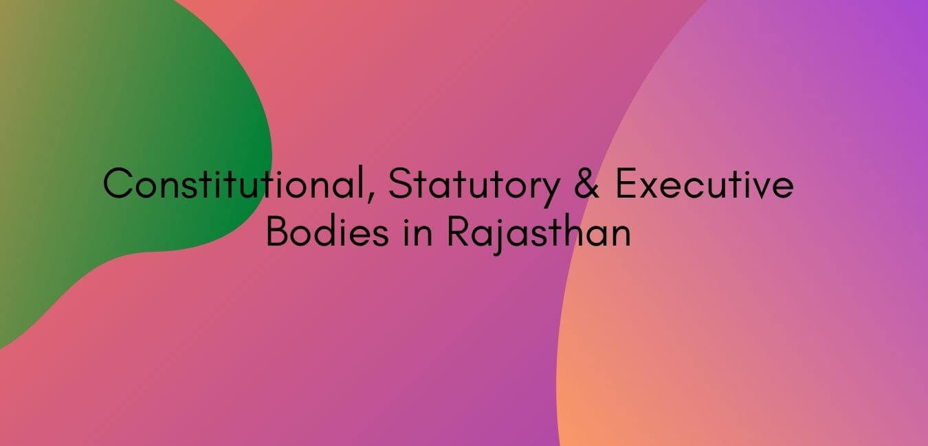 Constitutional, Statutory & Executive Bodies in Rajasthan